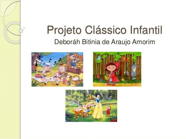 Projeto Clássico Infantil  Deboráh Bitinia de Araujo Amorim