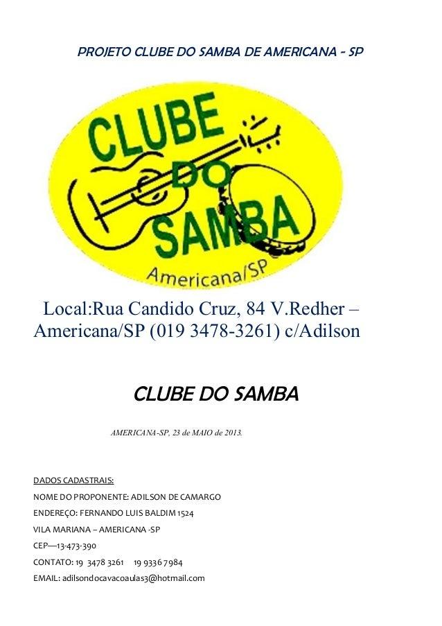 PROJETO CLUBE DO SAMBA DE AMERICANA - SP Local:Rua Candido Cruz, 84 V.Redher – Americana/SP (019 3478-3261) c/Adilson CLUB...