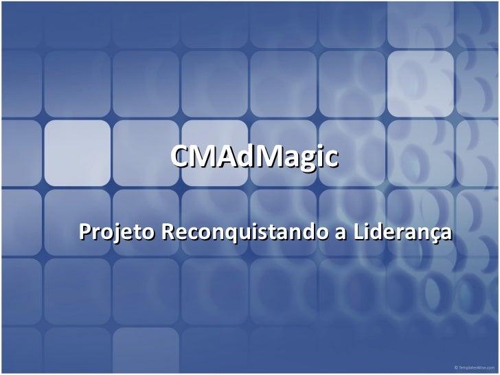 CMAdMagic Projeto Reconquistando a Liderança