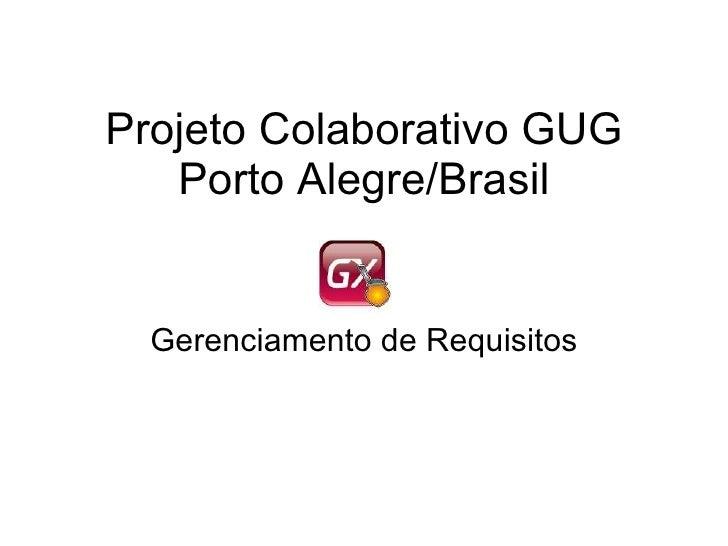 Projeto Colaborativo GUG Porto Alegre/Brasil Gerenciamento de Requisitos