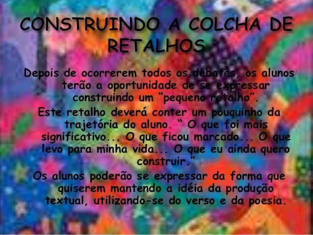 O Projeto Colcha de Retalhos foi   uma iniciativa das Professora Cristina, Cristiane , Fernanda eLetícia que se empenharam...