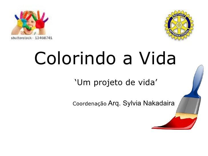Coordenação :  Arq. Sylvia Nakadaira Colorindo a Vida 'Um projeto de vida'