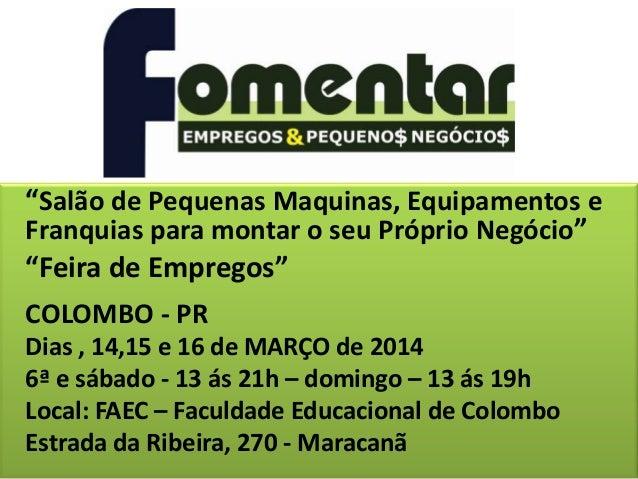 """""""Salão de Pequenas Maquinas, Equipamentos e Franquias para montar o seu Próprio Negócio"""" """"Feira de Empregos"""" COLOMBO - PR ..."""