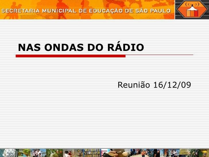 NAS ONDAS DO RÁDIO Reunião 16/12/09