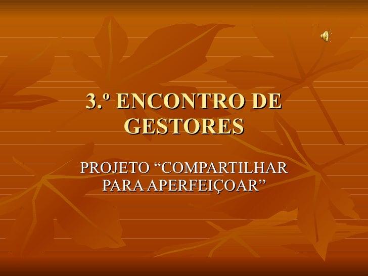 "3.º ENCONTRO DE GESTORES PROJETO ""COMPARTILHAR PARA APERFEIÇOAR"""