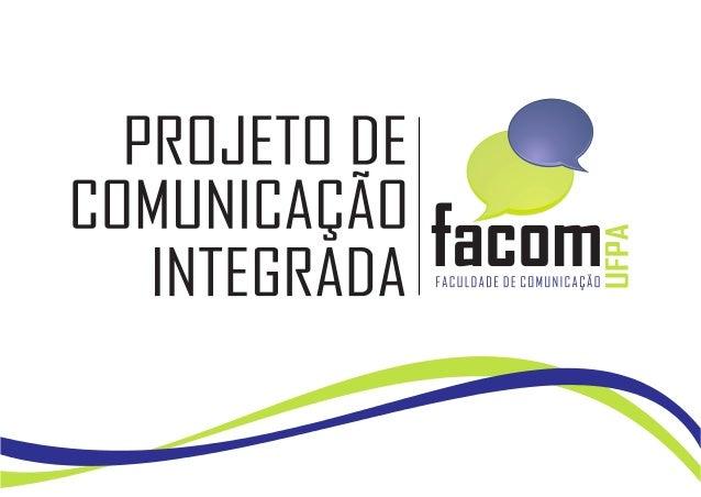 Belém, Pará Abril, 2010 Laboratório de Comunicação Institucional Orientação Profa. Msc. Rosane M. A. Steinbrenner Projeto ...