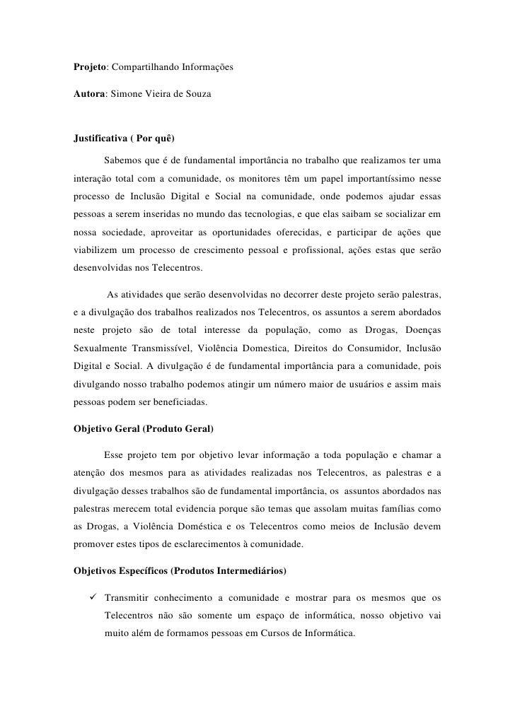 Projeto: Compartilhando InformaçõesAutora: Simone Vieira de SouzaJustificativa ( Por quê)       Sabemos que é de fundament...