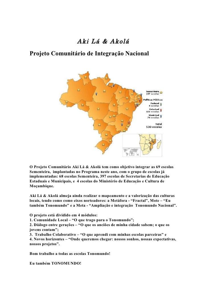 Aki Lá & Akolá Projeto Comunitário de Integração Nacional     O Projeto Comunitário Aki Lá & Akolá tem como objetivo integ...