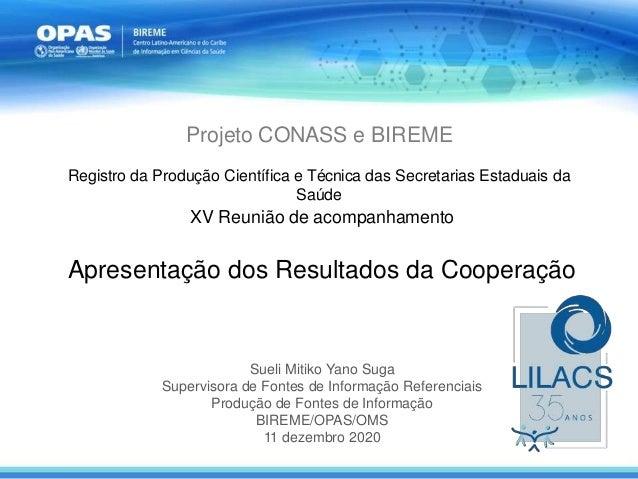Projeto CONASS e BIREME Registro da Produção Científica e Técnica das Secretarias Estaduais da Saúde XV Reunião de acompan...