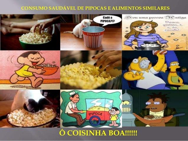 CONSUMO SAUDÁVEL DE PIPOCAS E ALIMENTOS SIMILARES Ô COISINHA BOA!!!!!!