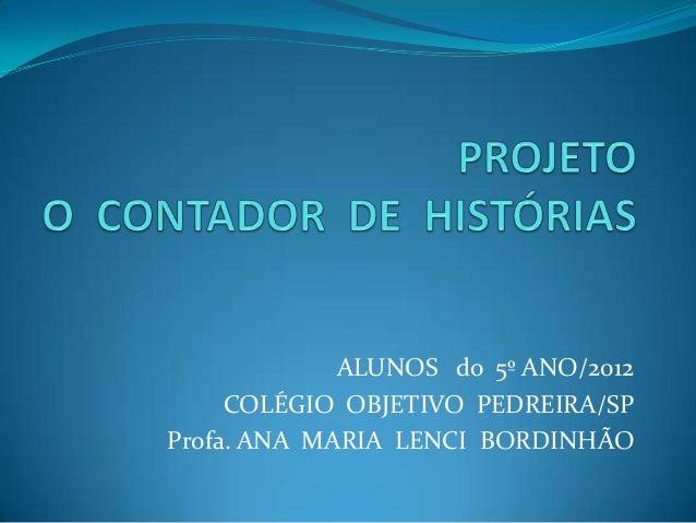 ALUNOS do 5º ANO/2012     COLÉGIO OBJETIVO PEDREIRA/SPProfa. ANA MARIA LENCI BORDINHÃO