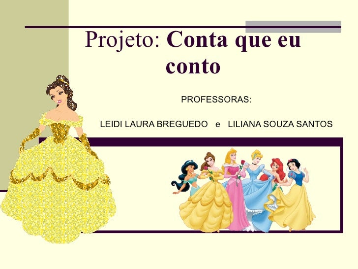 Projeto:  Conta que eu conto PROFESSORAS: LEIDI LAURA BREGUEDO  e  LILIANA SOUZA SANTOS