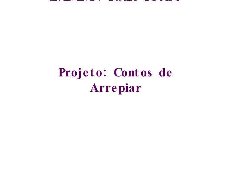 E.E.E.F. Paulo Freire Projeto: Contos de Arrepiar 5 º  ano A e B 2008