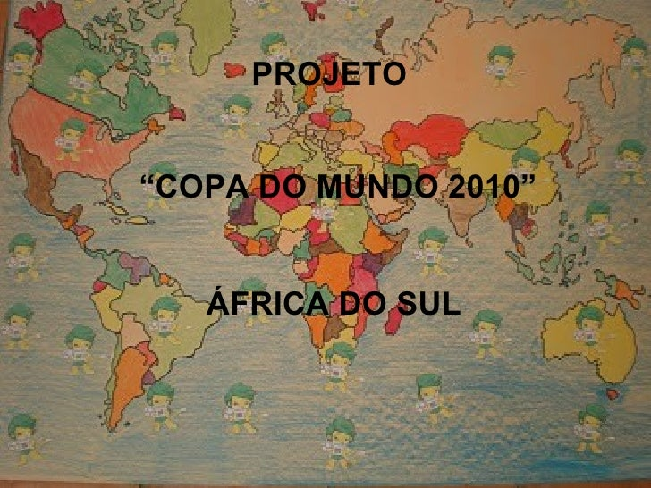 """PROJETO  """" COPA DO MUNDO 2010"""" ÁFRICA DO SUL"""