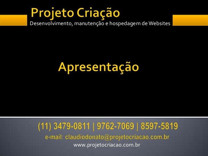 Desenvolvimento, manutenção e hospedagem de Websites                www.projetocriacao.com.br
