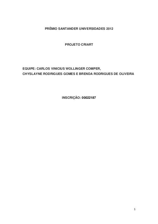 PRÊMIO SANTANDER UNIVERSIDADES 2012  PROJETO CRIART  EQUIPE: CARLOS VINICIUS WOLLINGER COMPER, CHYSLAYNE RODRIGUES GOMES E...