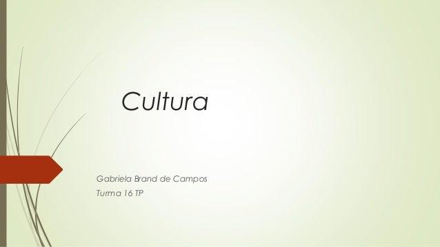 Cultura  Gabriela Brand de Campos  Turma 16 TP