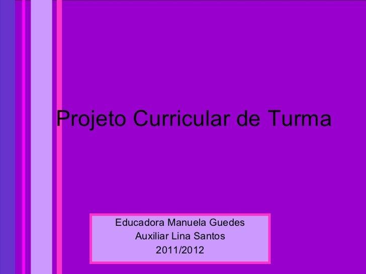 Projeto Curricular de Turma Educadora Manuela Guedes Auxiliar Lina Santos 2011/2012