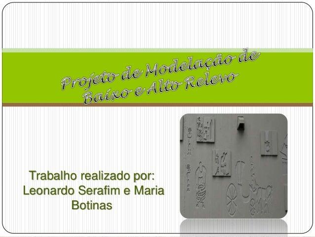 Trabalho realizado por: Leonardo Serafim e Maria Botinas
