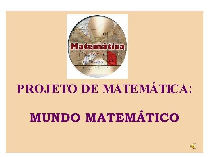 PROJETO DE MATEMÁTICA: MUNDO MATEMÁTICO