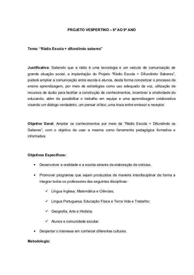 """PROJETO VESPERTINO – 6º AO 9º ANO Tema: """"Rádio Escola + difundindo saberes"""" Justificativa: Sabendo que a rádio é uma tecno..."""