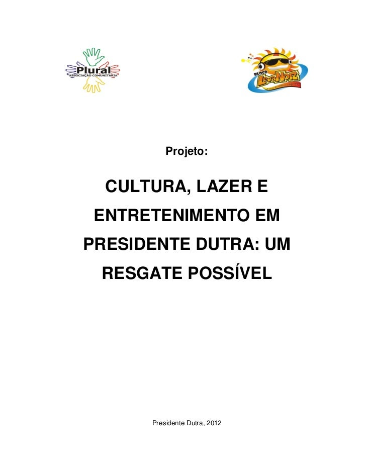 Projeto:  CULTURA, LAZER E ENTRETENIMENTO EMPRESIDENTE DUTRA: UM RESGATE POSSÍVEL      Presidente Dutra, 2012