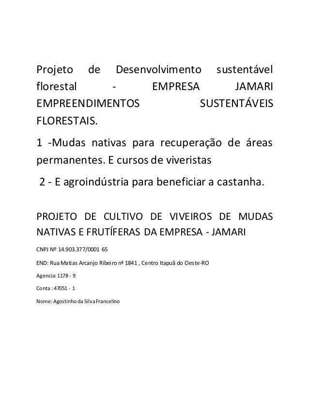 Projeto de Desenvolvimento sustentável florestal - EMPRESA JAMARI EMPREENDIMENTOS SUSTENTÁVEIS FLORESTAIS. 1 -Mudas nativa...