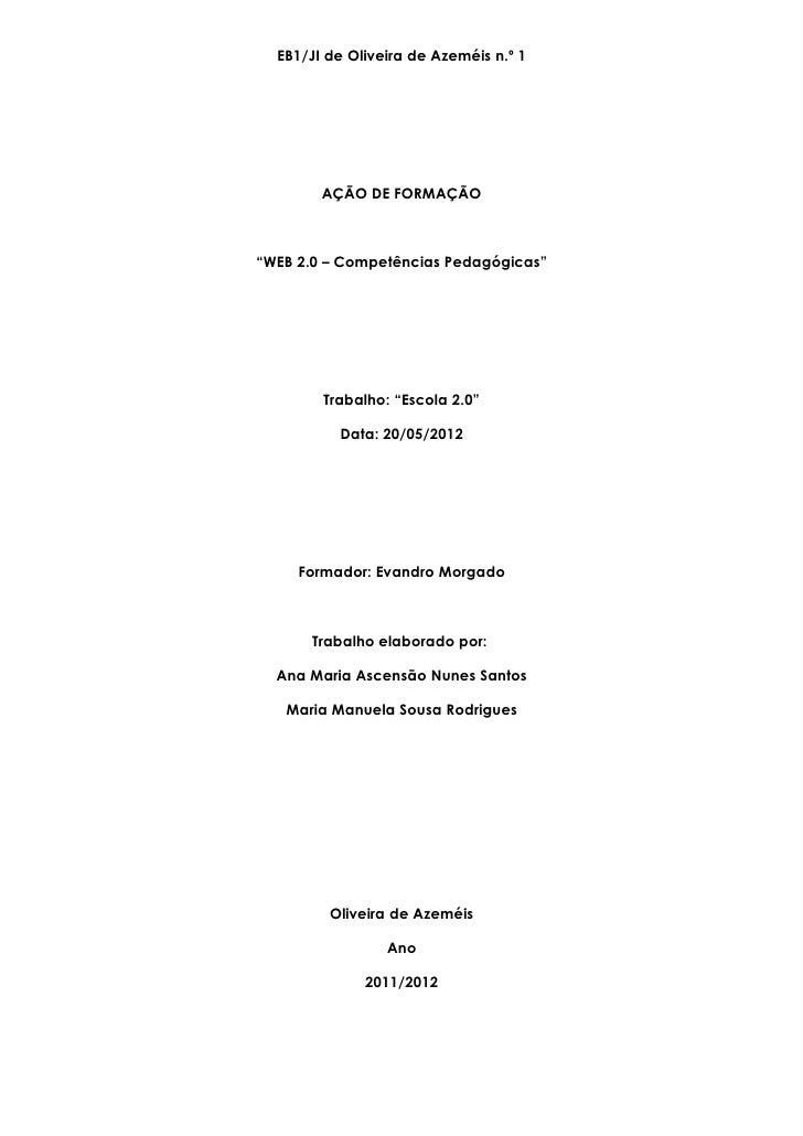 """EB1/JI de Oliveira de Azeméis n.º 1        AÇÃO DE FORMAÇÃO""""WEB 2.0 – Competências Pedagógicas""""        Trabalho: """"Escola 2..."""