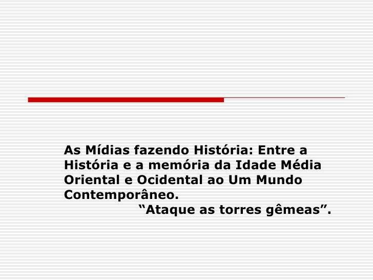 As Mídias fazendo História: Entre aHistória e a memória da Idade MédiaOriental e Ocidental ao Um MundoContemporâneo.      ...