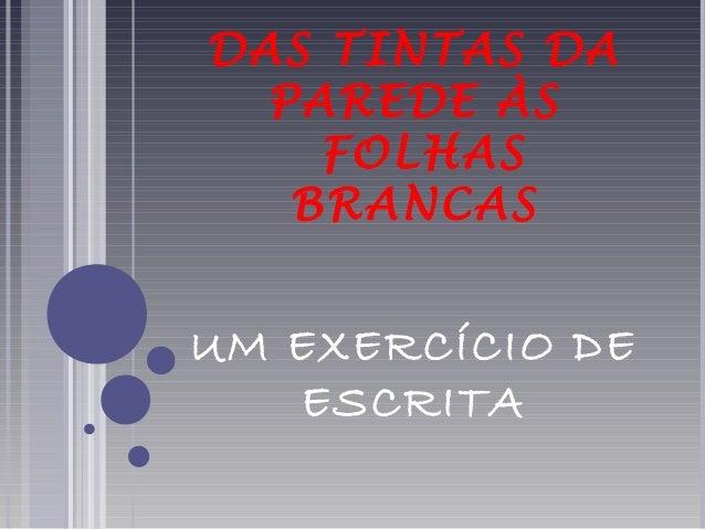 DAS TINTAS DA  PAREDE ÀS  FOLHAS  BRANCAS  UM EXERCÍCIO DE  ESCRITA