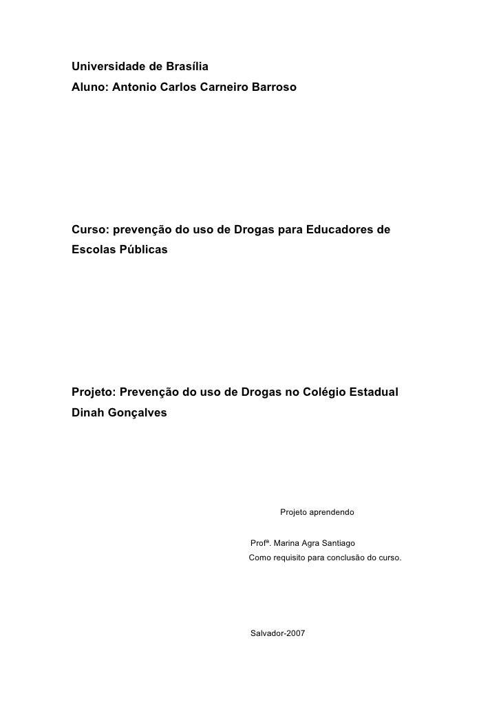 Universidade de BrasíliaAluno: Antonio Carlos Carneiro BarrosoCurso: prevenção do uso de Drogas para Educadores deEscolas ...