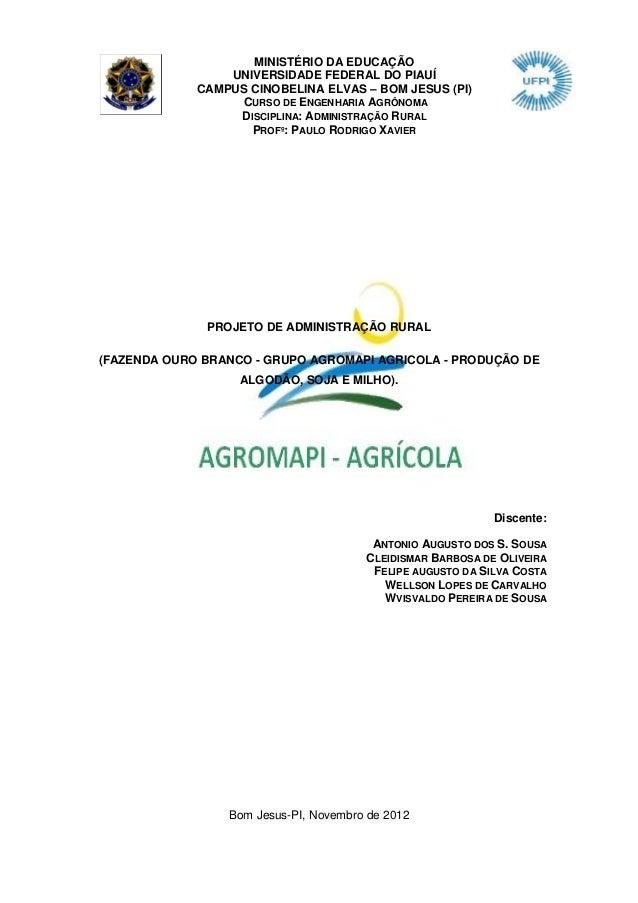 PROJETO DE ADMINISTRAÇÃO RURAL (FAZENDA OURO BRANCO - GRUPO AGROMAPI AGRICOLA - PRODUÇÃO DE ALGODÃO, SOJA E MILHO). Discen...