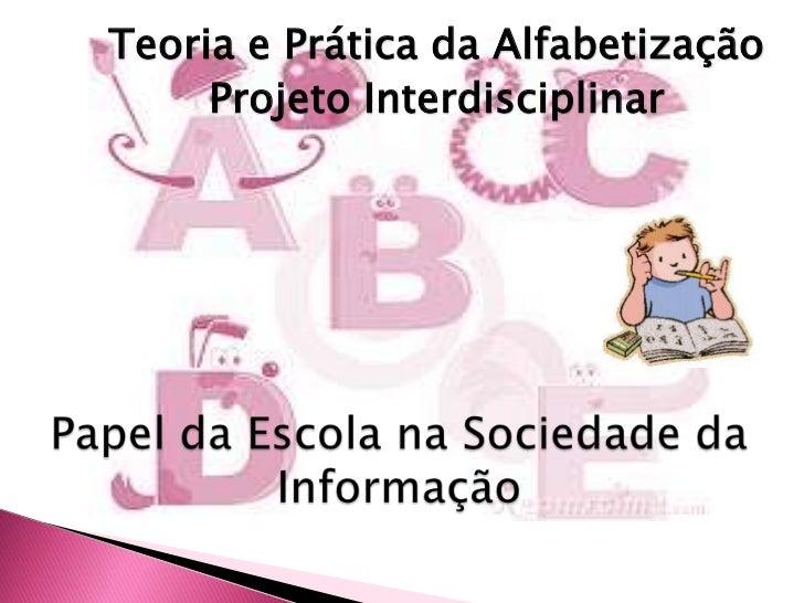 Teoria e Prática da Alfabetização     Projeto Interdisciplinar