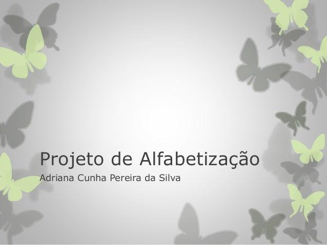 Projeto de Alfabetização Adriana Cunha Pereira da Silva