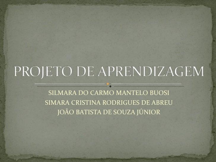 SILMARA DO CARMO MANTELO BUOSISIMARA CRISTINA RODRIGUES DE ABREU    JOÃO BATISTA DE SOUZA JÚNIOR