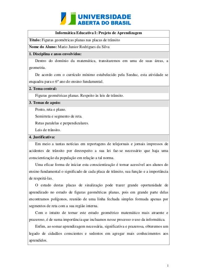 Informática Educativa I: Projeto de AprendizagemTítulo: Figuras geométricas planas nas placas de trânsitoNome do Aluno: Ma...