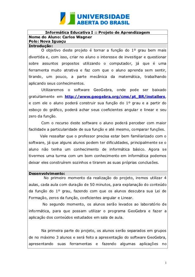 Informática Educativa I :: Projeto de AprendizagemNome do Aluno: Carlos WagnerPolo: Nova IguaçuIntrodução:      O objetivo...