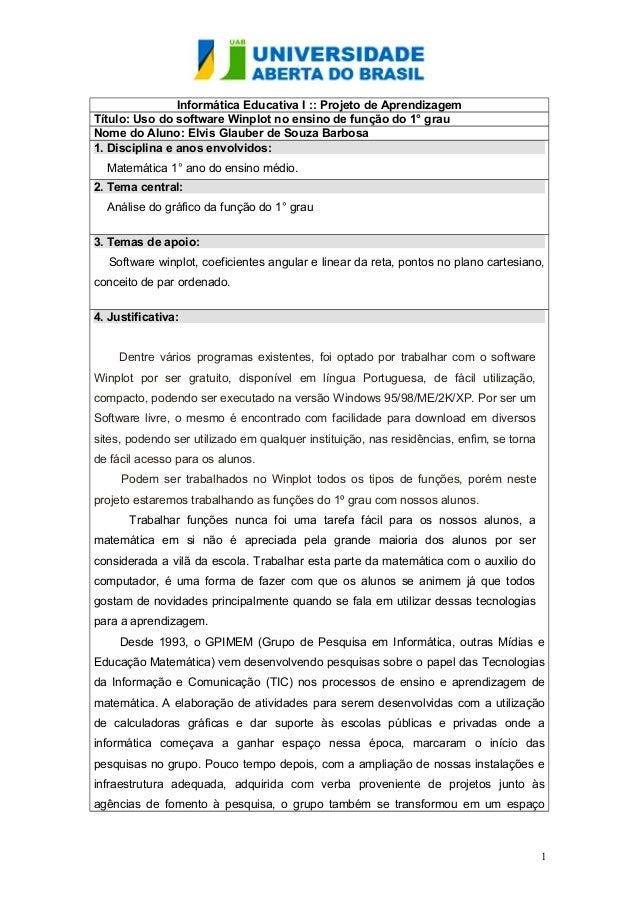 Informática Educativa I :: Projeto de Aprendizagem Título: Uso do software Winplot no ensino de função do 1° grau Nome do ...