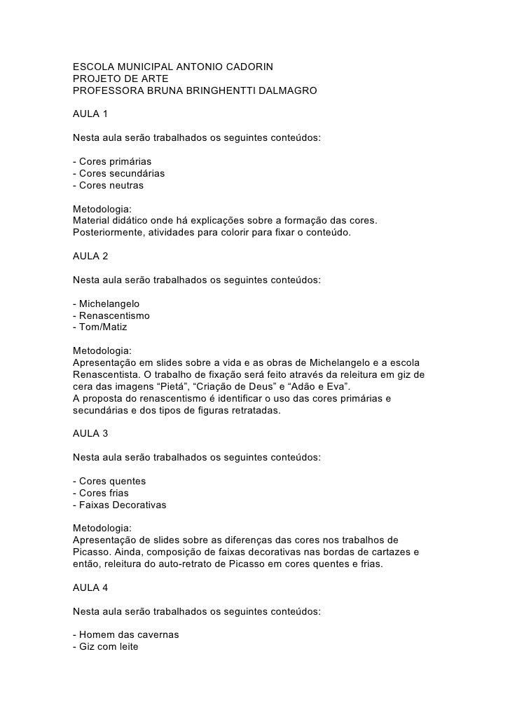 ESCOLA MUNICIPAL ANTONIO CADORIN PROJETO DE ARTE PROFESSORA BRUNA BRINGHENTTI DALMAGRO  AULA 1  Nesta aula serão trabalhad...