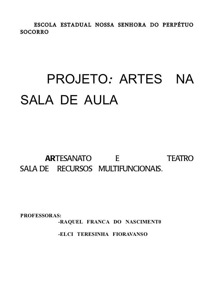 ESCOLA ESTADUAL NOSSA SENHORA DO PERPÉTUOSOCORRO       PROJETO: ARTES                    NASALA DE AULA      ARTESANATO   ...