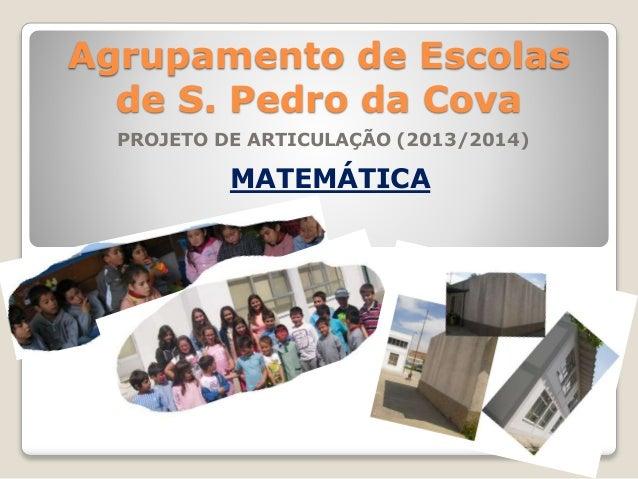 Agrupamento de Escolas  de S. Pedro da Cova  PROJETO DE ARTICULAÇÃO (2013/2014)  MATEMÁTICA