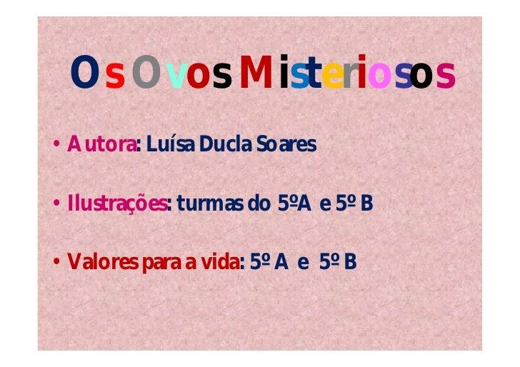 Os Ovos Misteriosos• Autora: Luísa Ducla Soares• Ilustrações: turmas do 5ºA e 5º B• Valores para a vida: 5º A e 5º B