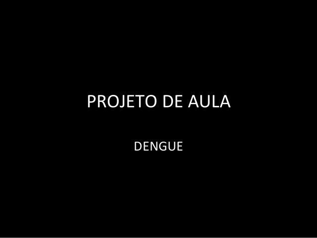 PROJETO DE AULA DENGUE
