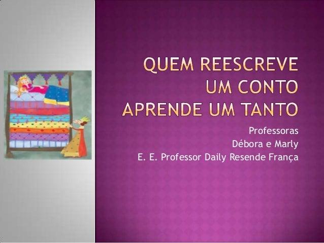 Professoras                       Débora e MarlyE. E. Professor Daily Resende França