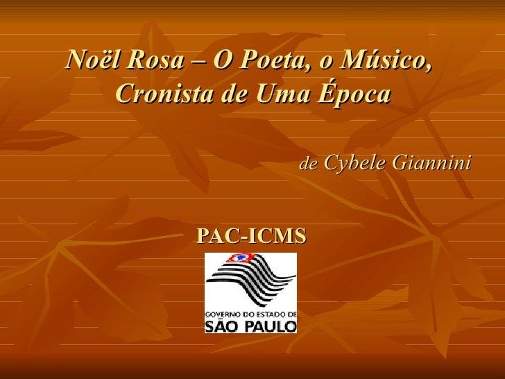 Noël Rosa – O Poeta, o Músico,  Cronista de Uma Época   de  Cybele Giannini PAC-ICMS
