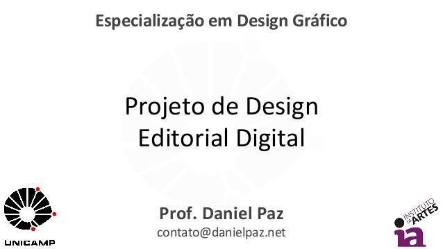 Especialização em Design Gráfico Prof. Daniel Paz contato@danielpaz.net Projeto de Design Editorial Digital