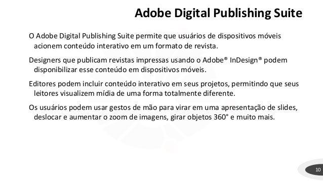 Adobe Digital Publishing Suite 10 O Adobe Digital Publishing Suite permite que usuários de dispositivos móveis acionem con...