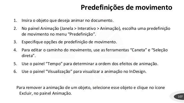 Predefinições de movimento 107 1. Insira o objeto que deseja animar no documento. 2. No painel Animação (Janela > Interati...