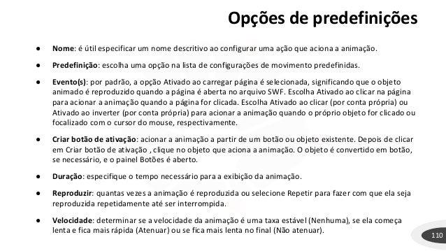 Opções de predefinições 110 ● Nome: é útil especificar um nome descritivo ao configurar uma ação que aciona a animação. ● ...