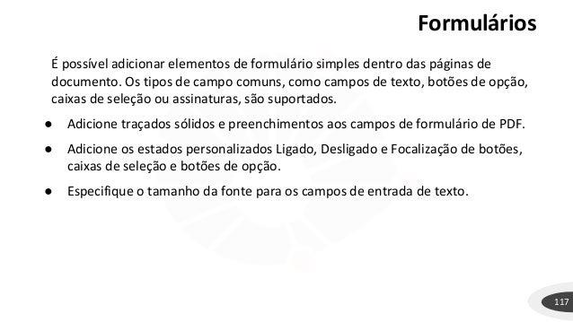 Formulários 117 É possível adicionar elementos de formulário simples dentro das páginas de documento. Os tipos de campo co...
